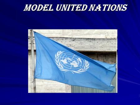 Model United Nations. Model United Nations (also Model UN or MUN) is an academic simulation of the United Nations that aims to educate participants about.