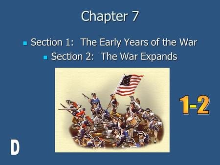 Chapter 7 Section 1: The Early Years of the War Section 1: The Early Years of the War Section 2: The War Expands Section 2: The War Expands.