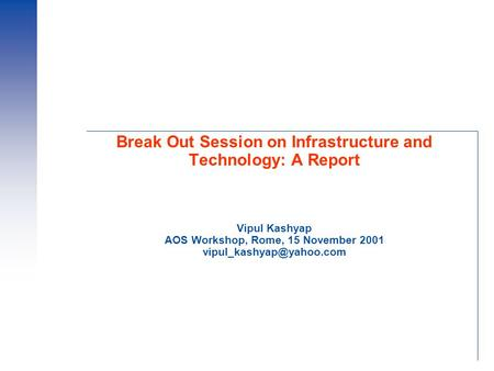 Break Out Session on Infrastructure and Technology: A Report Vipul Kashyap AOS Workshop, Rome, 15 November 2001