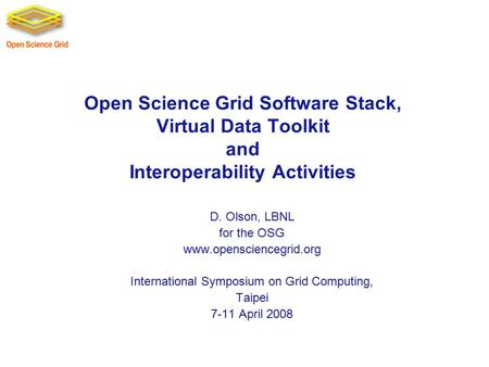 Open Science Grid Software Stack, Virtual Data Toolkit and Interoperability Activities D. Olson, LBNL for the OSG www.opensciencegrid.org International.