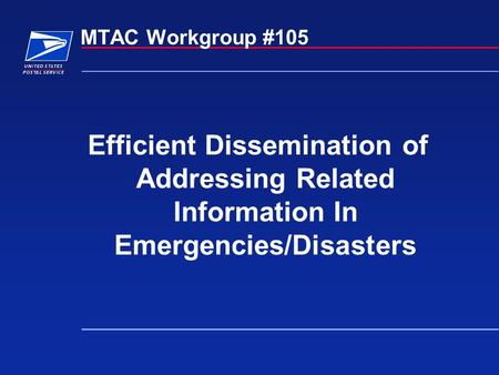 MTAC Workgroup #105 Efficient Dissemination of Addressing Related Information In Emergencies/Disasters.