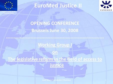 EuroMed Justice II OPENING CONFERENCE Brussels June 30, 2008 ---------------------------------------------------------------- Working Group I on The legislative.