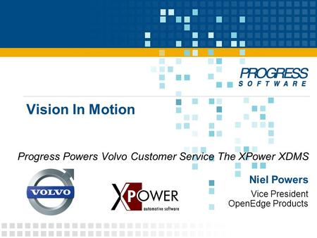 Vice President OpenEdge Products Niel Powers Vision In Motion Progress Powers Volvo Customer Service The XPower XDMS.