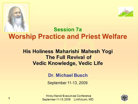  Hindu Mandir Executives' Conference September 11-13, 2009 Linthicum, MD 1 Session 7a Worship Practice and Priest Welfare His Holiness Maharishi Mahesh.