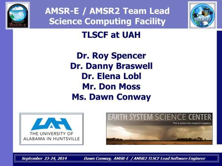 September 23-24, 2014Dawn Conway, AMSR-E / AMSR2 TLSCF Lead Software Engineer AMSR-E / AMSR2 Team Lead Science Computing Facility TLSCF at UAH Dr. Roy.