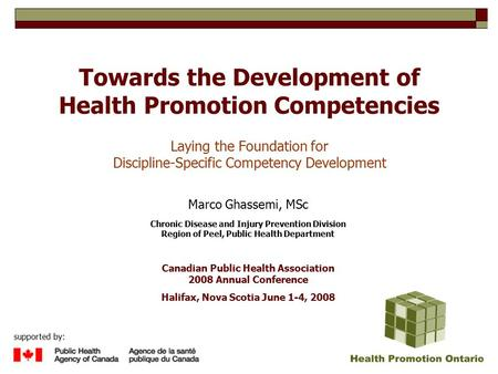 Towards the Development of Health Promotion Competencies Laying the Foundation for Discipline-Specific Competency Development Marco Ghassemi, MSc Chronic.