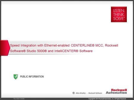 Copyright © 2014 Rockwell Automation, Inc. All Rights Reserved.Rev 5058-CO900E PUBLIC INFORMATION Speed Integration with Ethernet-enabled CENTERLINE® MCC,