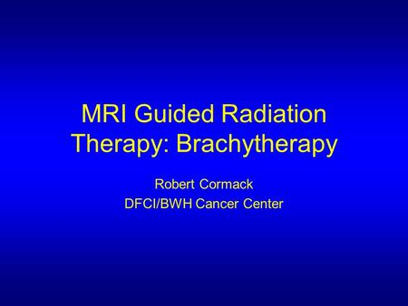 MRI Guided Radiation Therapy: Brachytherapy
