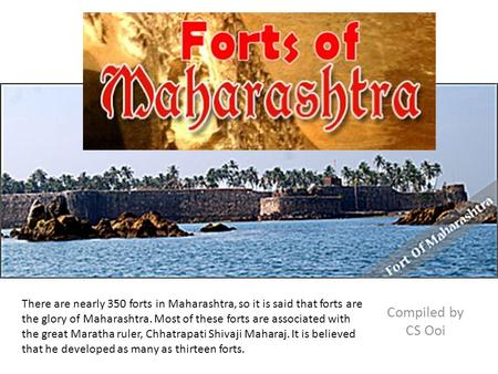 There are nearly 350 forts in Maharashtra, so it is said that forts are the glory of Maharashtra. Most of these forts are associated with the great Maratha.