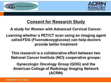 ACRIN 6671/GOG 0233 Consent for Research Study A study for Women with Advanced Cervical Cancer: Learning whether a PET/CT scan using an imaging agent called.