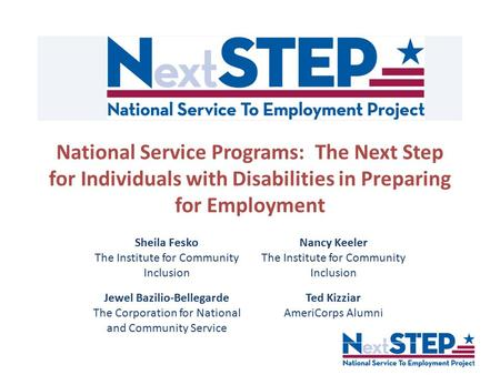 National Service Programs: The Next Step for Individuals with Disabilities in Preparing for Employment Sheila Fesko The Institute for Community Inclusion.