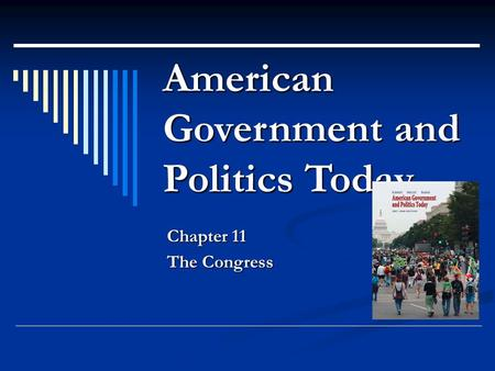 American Government and Politics Today Chapter 11 The Congress.