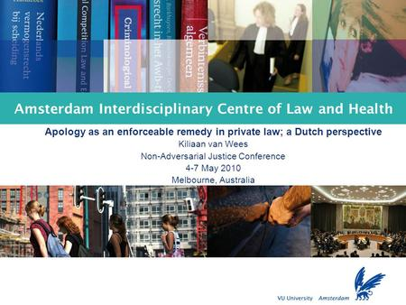 Amsterdam Interdisciplinary Centre of Law and Health Apology as an enforceable remedy in private law; a Dutch perspective Kiliaan van Wees Non-Adversarial.