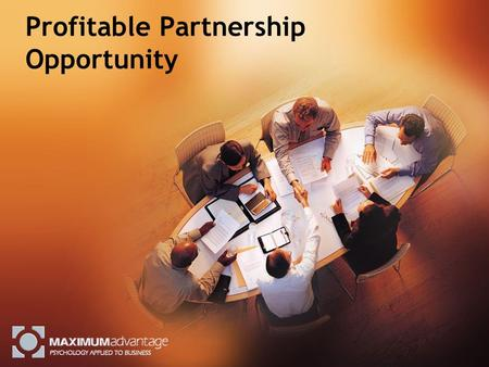 Profitable Partnership Opportunity. Executive Summary Maximum AdvantageMaximum Advantage is an organizational development and human capital consulting.