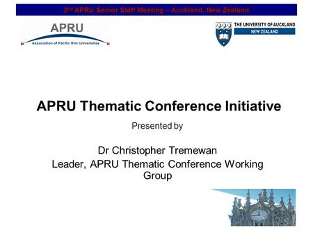 2 nd APRU Senior Staff Meeting – Auckland, New Zealand 1 APRU Thematic Conference Initiative Presented by Dr Christopher Tremewan Leader, APRU Thematic.