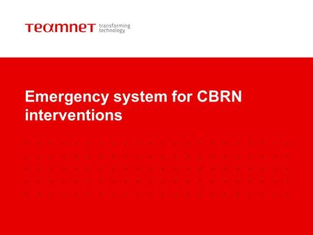Emergency system for CBRN interventions. TeamNet – Agile security solutions provider TeamNet has 12 years' experience working with European public authorities.