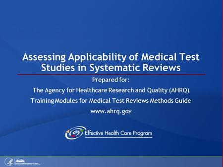 Assessing Applicability of Medical Test Studies in Systematic Reviews Prepared for: The Agency for Healthcare Research and Quality (AHRQ) Training Modules.