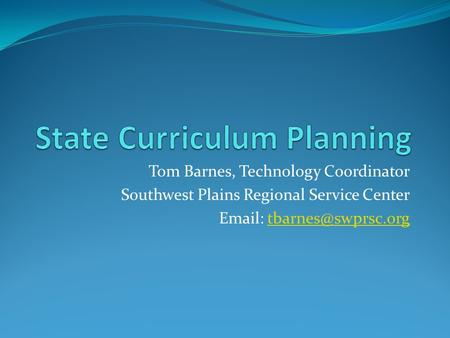 Tom Barnes, Technology Coordinator Southwest Plains Regional Service Center