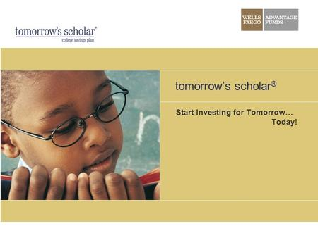 Tomorrow's scholar ® Start Investing for Tomorrow… Today!