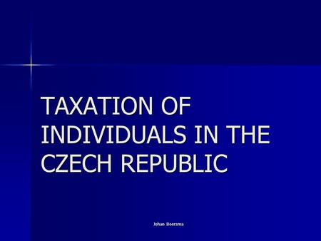 Johan Boersma TAXATION OF INDIVIDUALS IN THE CZECH REPUBLIC.