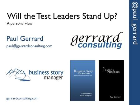 Will the Test Leaders Stand Up? A personal Paul Gerrard gerrardconsulting.com.