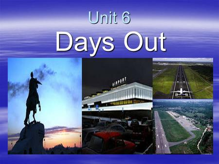Unit 6 Days Out. Welcome to London Welcome to London Here are some ideas of places to visit on your day out … Here are some ideas of places to visit on.