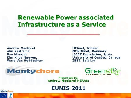 Renewable Power associated Infrastructure as a Service Presented by: Andrew Mackarel HEAnet EUNIS 2011 Andrew Mackarel HEAnet, Ireland Alin PastramaNORDUnet,