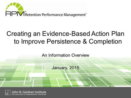 Creating an Evidence-Based Action Plan to Improve Persistence & Completion An Information Overview January, 2015.