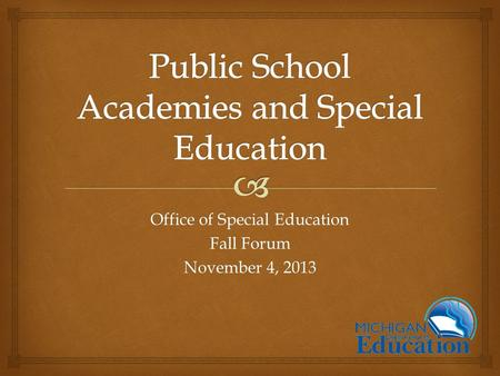 Office of Special Education Fall Forum November 4, 2013.