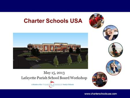 www.charterschoolsusa.com Charter Schools USA May 15, 2013 Lafayette Parish School Board Workshop.