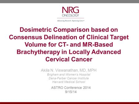 Dosimetric Comparison based on Consensus Delineation of Clinical Target Volume for CT- and MR-Based Brachytherapy in Locally Advanced Cervical Cancer Akila.