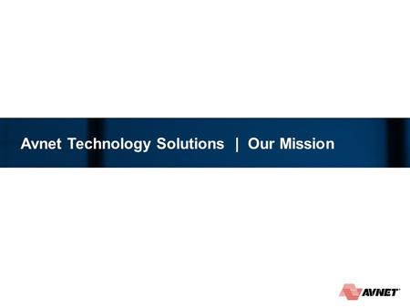 Avnet Technology Solutions | Our Mission. 2 2 June 2014 BUSINESS SOLUTIONS.