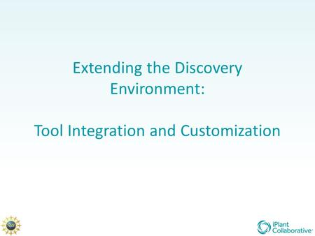 Extending the Discovery Environment: Tool Integration and Customization.