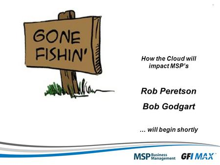 1 How the Cloud will impact MSP's Rob Peretson Bob Godgart … will begin shortly.