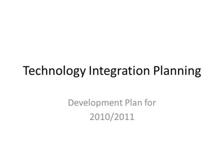 Technology Integration Planning Development Plan for 2010/2011.
