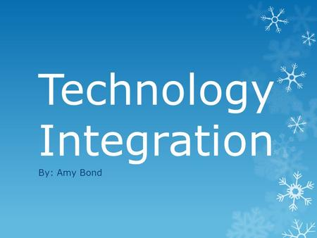 Technology Integration By: Amy Bond. BLOG What is a Blog? A blog is a type of website developed and maintained by an individual using easy-to-use online.