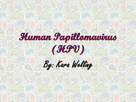 By: Kara Welling. The Human Papillomavirus (HPV) is the most common sexually transmitted infection. HPV is so common that nearly all sexually active people.