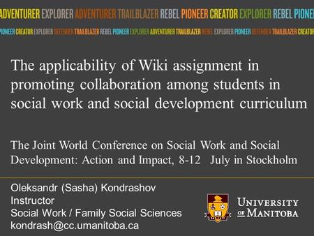 Title of presentation umanitoba.ca The Joint World Conference on Social Work and Social Development: Action and Impact, 8-12 July in Stockholm Oleksandr.