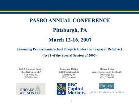 1 PASBO ANNUAL CONFERENCE Pittsburgh, PA March 12-16, 2007 Financing Pennsylvania School Projects Under the Taxpayer Relief Act (Act 1 of the Special Session.