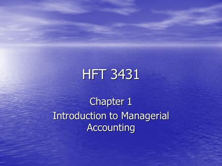 HFT 3431 Chapter 1 Introduction to Managerial Accounting.