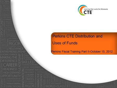 Perkins CTE Distribution and Uses of Funds Perkins Fiscal Training Part II-October 15, 2012.