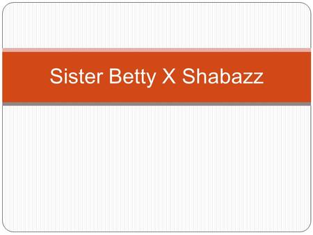 Sister Betty X Shabazz.