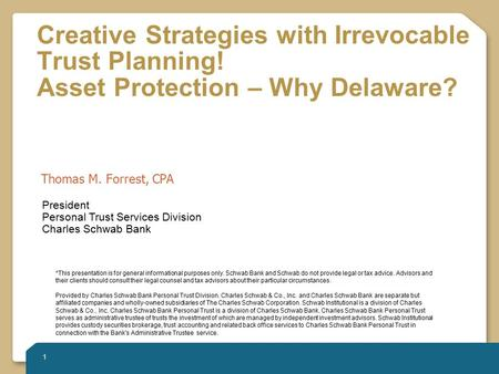 1 Creative Strategies with Irrevocable Trust Planning! Asset Protection – Why Delaware? *This presentation is for general informational purposes only.