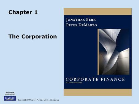 Copyright © 2011 Pearson Prentice Hall. All rights reserved. Chapter 1 The Corporation.
