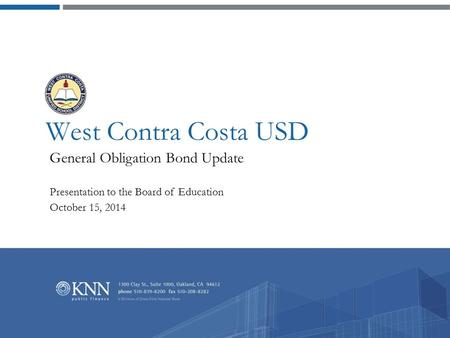 West Contra Costa USD General Obligation Bond Update Presentation to the Board of Education October 15, 2014.