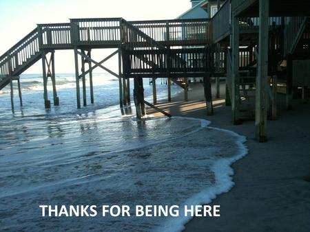 Thanks for Being Here THANKS FOR BEING HERE. Funding the North Topsail Beach Beach Erosion Management Program Funding Workshop Series # 3A and 3B August.