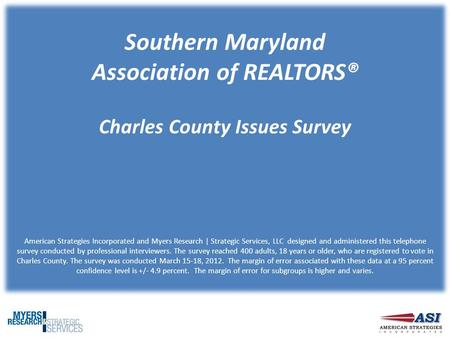 Southern Maryland Association of REALTORS® Charles County Issues Survey American Strategies Incorporated and Myers Research | Strategic Services, LLC designed.