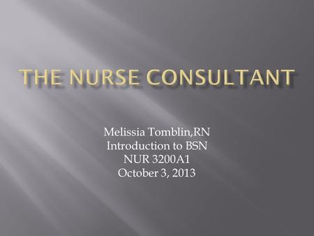 Melissia Tomblin,RN Introduction to BSN NUR 3200A1 October 3, 2013.
