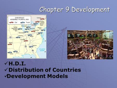 Chapter 9 Development H.D.I. Distribution of Countries Development Models.