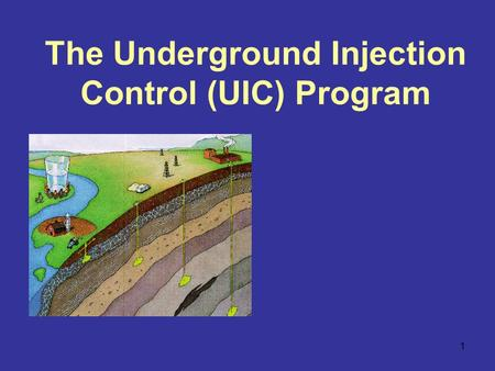 1 The Underground Injection Control (UIC) Program.